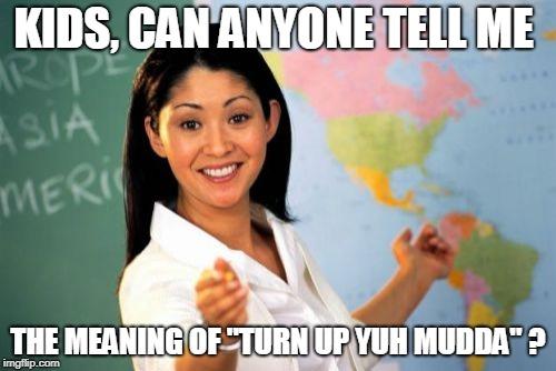 Turn up yuh mudda